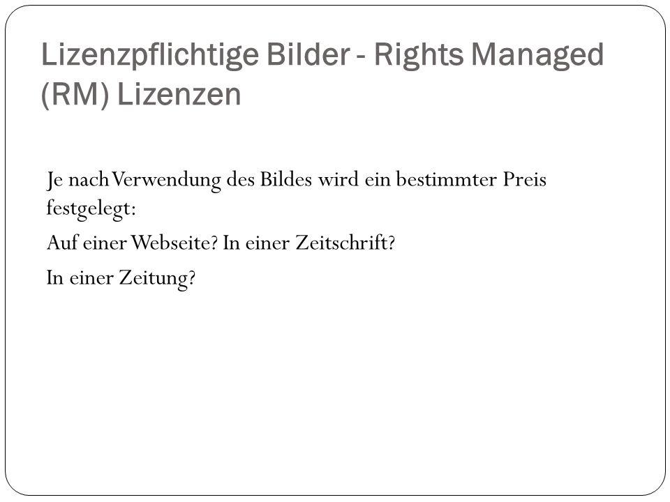 Lizenzpflichtige Bilder - Rights Managed (RM) Lizenzen Je nach Verwendung des Bildes wird ein bestimmter Preis festgelegt: Auf einer Webseite? In eine