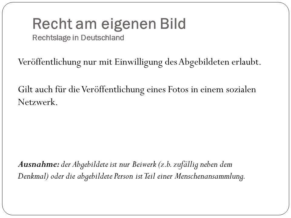 Recht am eigenen Bild Rechtslage in Deutschland Veröffentlichung nur mit Einwilligung des Abgebildeten erlaubt. Gilt auch für die Veröffentlichung ein