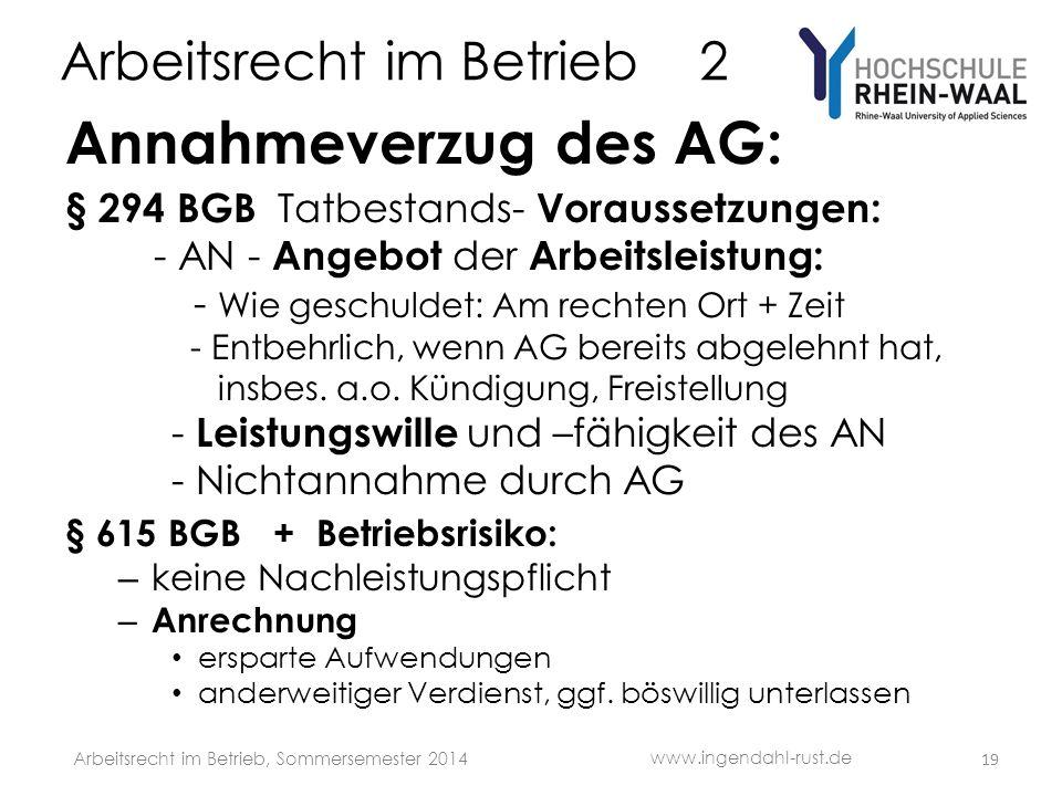 Arbeitsrecht im Betrieb 2 Annahmeverzug des AG: § 294 BGB Tatbestands- Voraussetzungen: - AN - Angebot der Arbeitsleistung: - Wie geschuldet: Am rechten Ort + Zeit - Entbehrlich, wenn AG bereits abgelehnt hat, insbes.