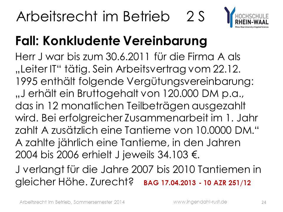 Arbeitsrecht im Betrieb 2 S Fall: Konkludente Vereinbarung Herr J war bis zum 30.6.2011 für die Firma A als Leiter IT tätig.