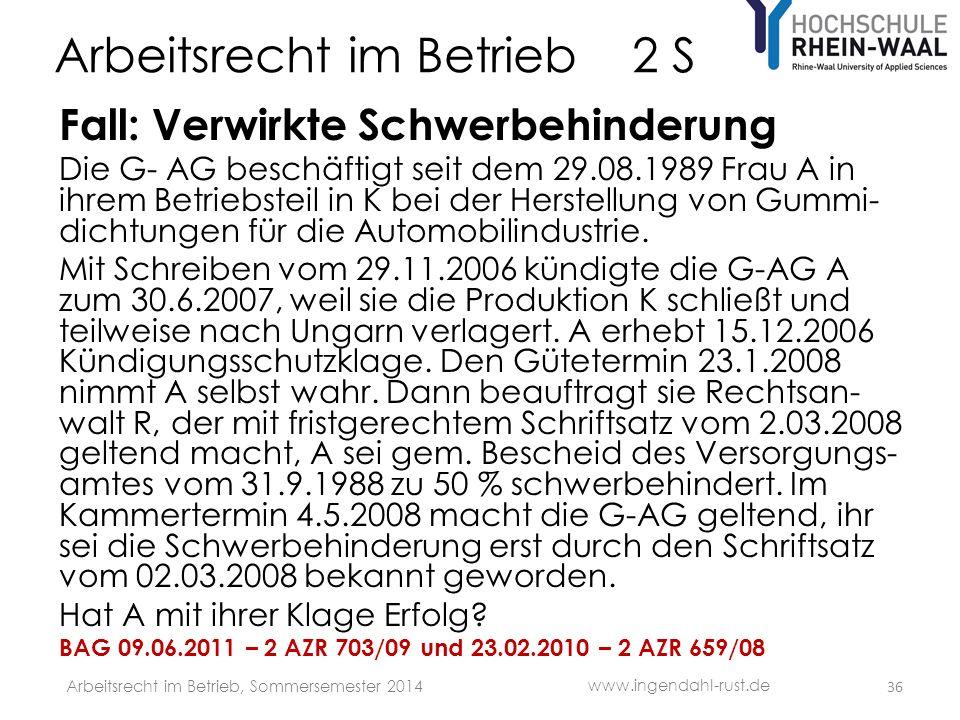 Arbeitsrecht im Betrieb 2 S Fall: Verwirkte Schwerbehinderung Die G- AG beschäftigt seit dem 29.08.1989 Frau A in ihrem Betriebsteil in K bei der Herstellung von Gummi- dichtungen für die Automobilindustrie.