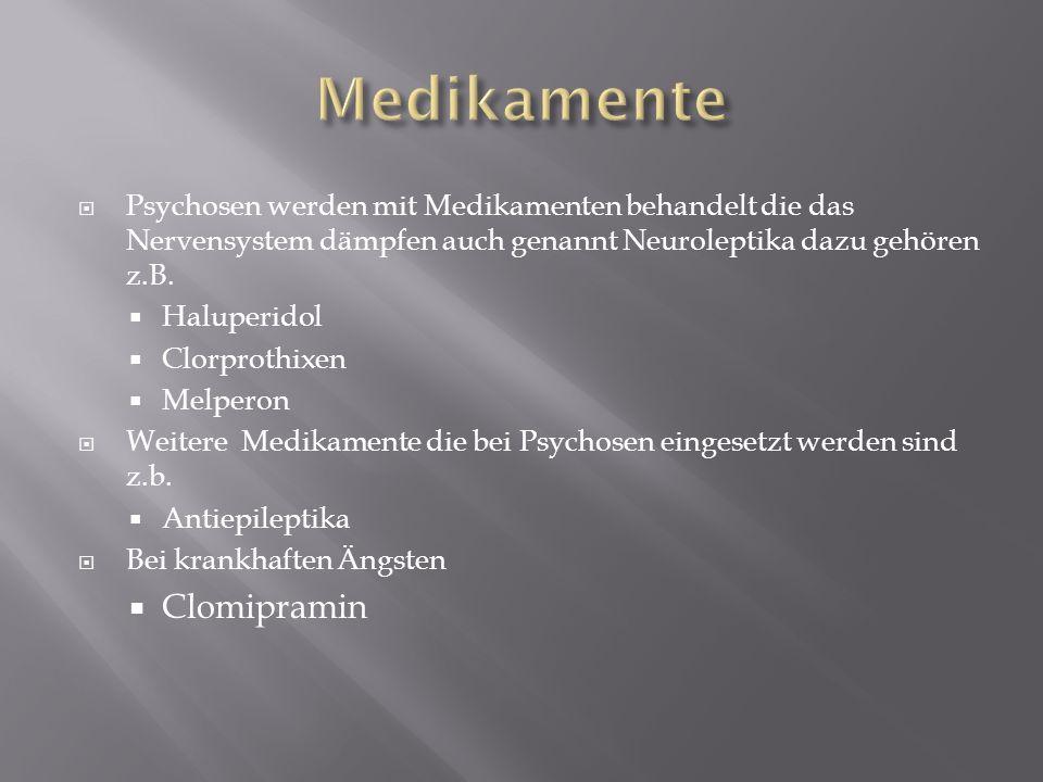 Psychosen werden mit Medikamenten behandelt die das Nervensystem dämpfen auch genannt Neuroleptika dazu gehören z.B. Haluperidol Clorprothixen Melpero
