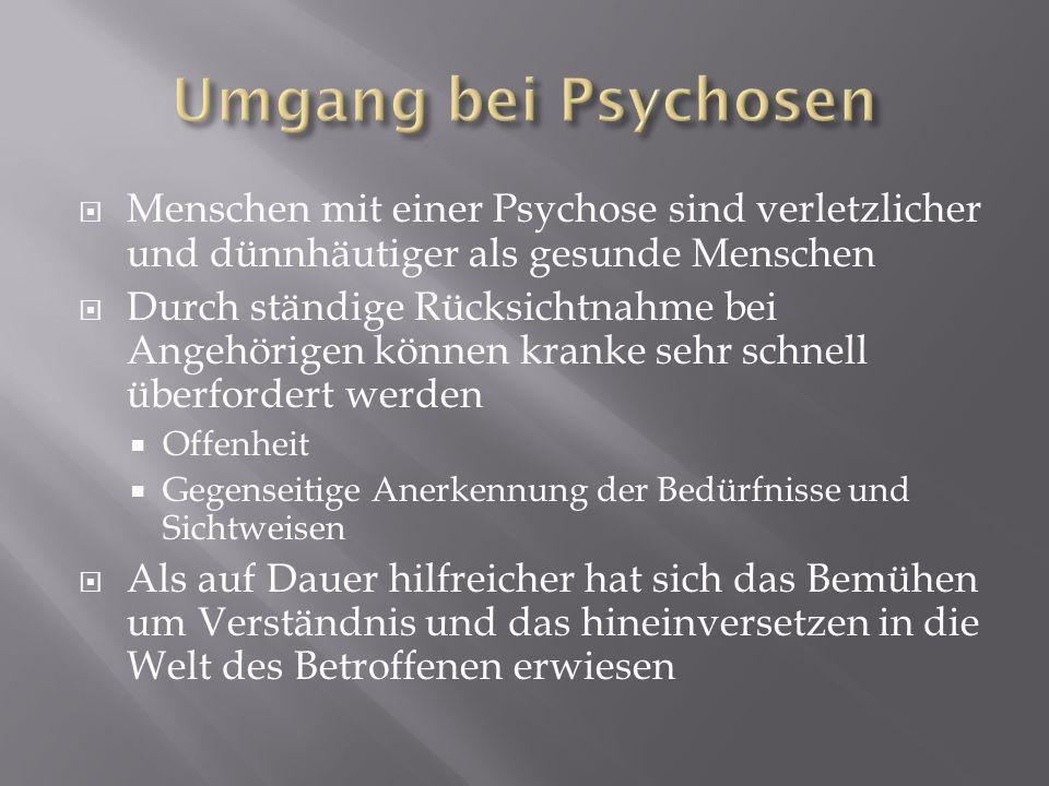 Menschen mit einer Psychose sind verletzlicher und dünnhäutiger als gesunde Menschen Durch ständige Rücksichtnahme bei Angehörigen können kranke sehr