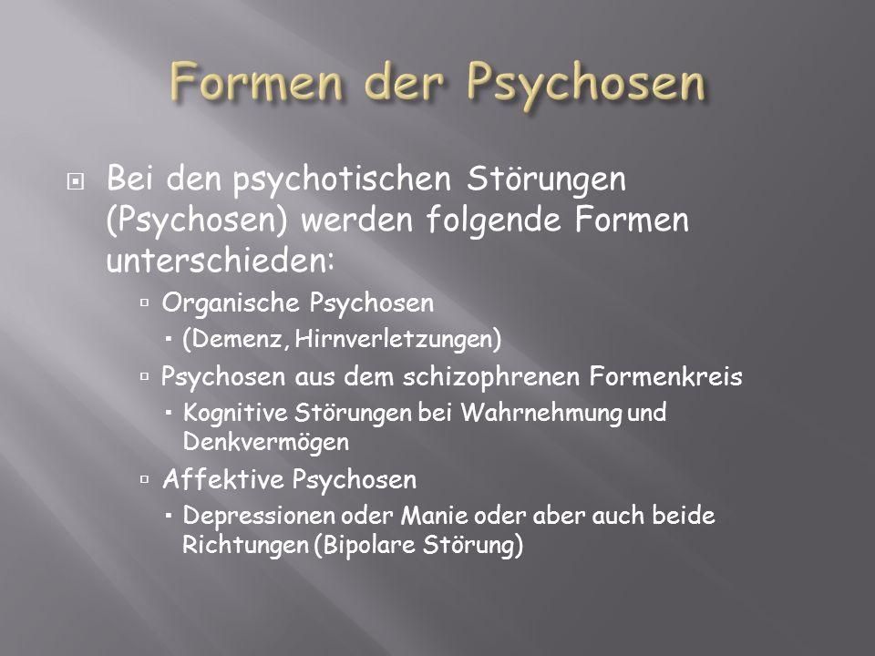 Bei den psychotischen Störungen (Psychosen) werden folgende Formen unterschieden: Organische Psychosen (Demenz, Hirnverletzungen) Psychosen aus dem sc