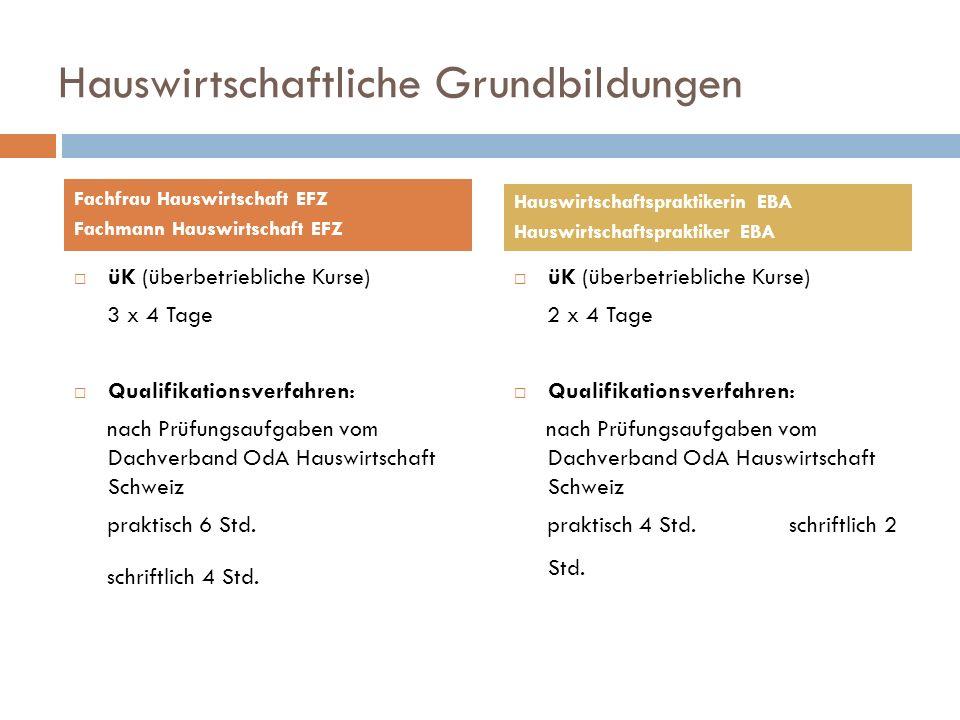 Hauswirtschaftliche Grundbildungen üK (überbetriebliche Kurse) 3 x 4 Tage Qualifikationsverfahren: nach Prüfungsaufgaben vom Dachverband OdA Hauswirts