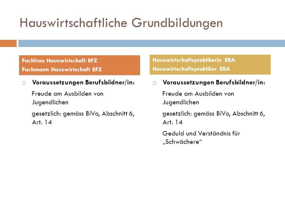 Hauswirtschaftliche Grundbildungen Voraussetzungen Berufsbildner/in: Freude am Ausbilden von Jugendlichen gesetzlich: gemäss BiVo, Abschnitt 6, Art. 1