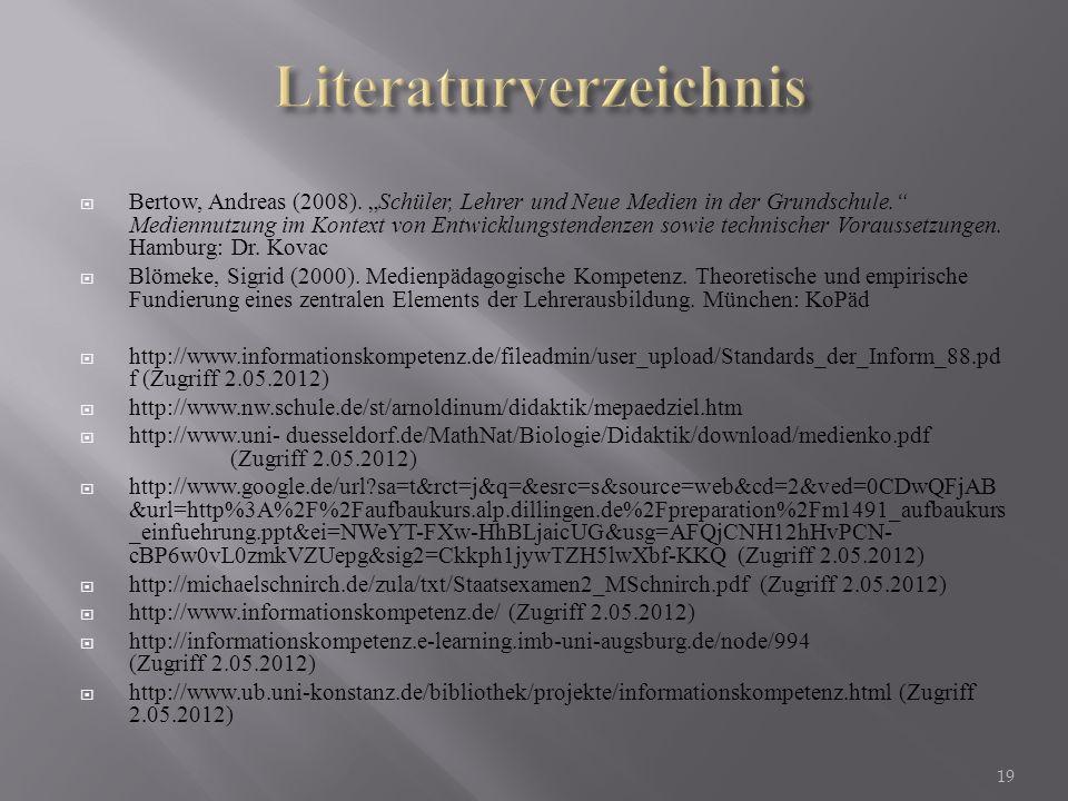 Bertow, Andreas (2008). Schüler, Lehrer und Neue Medien in der Grundschule. Mediennutzung im Kontext von Entwicklungstendenzen sowie technischer Vorau