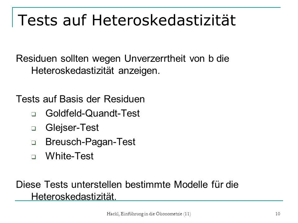 Hackl, Einführung in die Ökonometrie (11) 10 Tests auf Heteroskedastizität Residuen sollten wegen Unverzerrtheit von b die Heteroskedastizität anzeige
