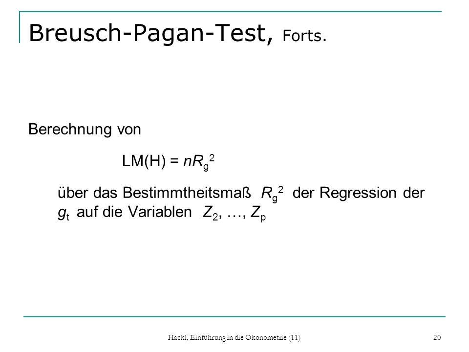 Hackl, Einführung in die Ökonometrie (11) 20 Breusch-Pagan-Test, Forts. Berechnung von LM(H) = nR g 2 über das Bestimmtheitsmaß R g 2 der Regression d