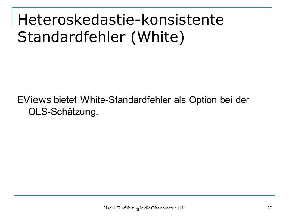 Hackl, Einführung in die Ökonometrie (11) 27 Heteroskedastie-konsistente Standardfehler (White) EViews bietet White-Standardfehler als Option bei der