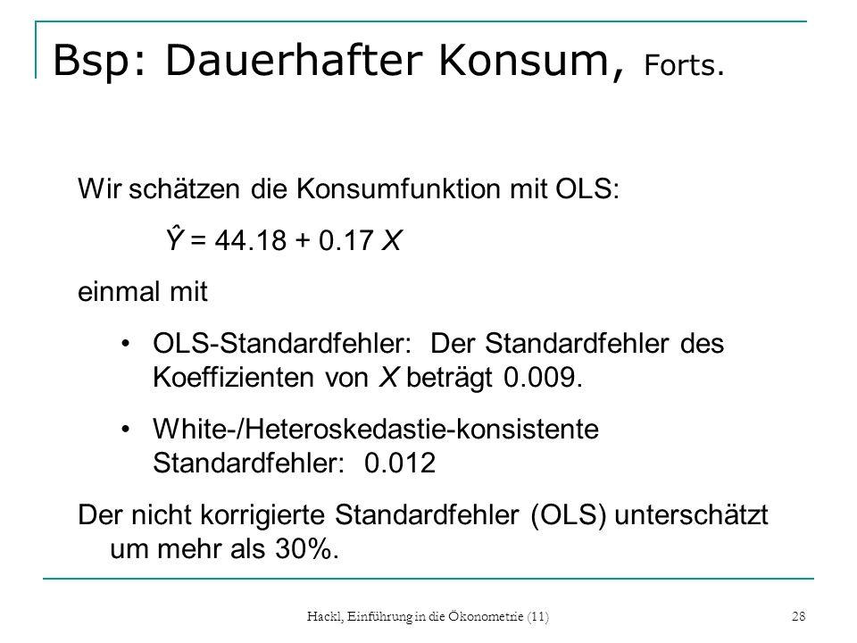 Hackl, Einführung in die Ökonometrie (11) 28 Bsp: Dauerhafter Konsum, Forts. Wir schätzen die Konsumfunktion mit OLS: Ŷ = 44.18 + 0.17 X einmal mit OL