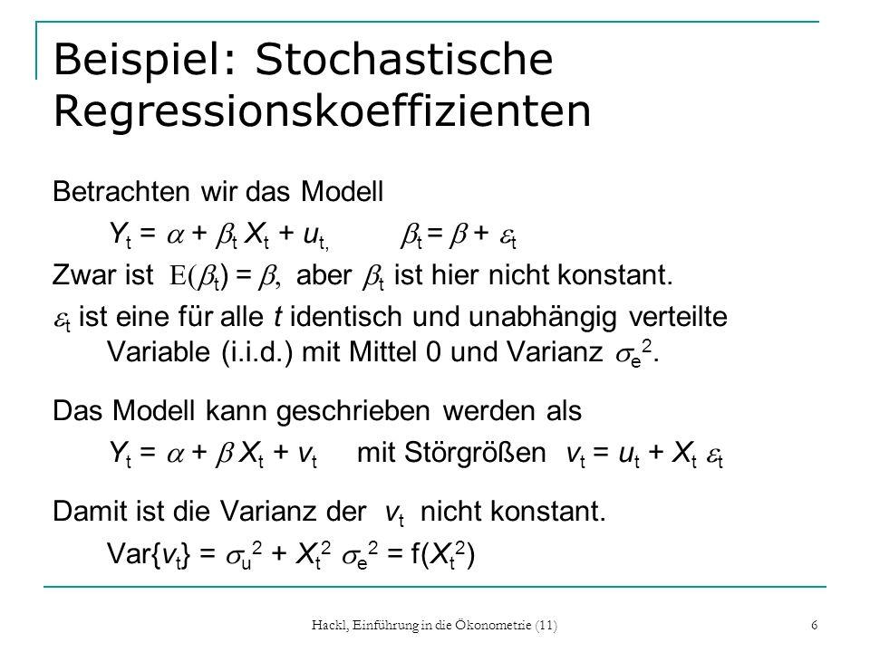 Hackl, Einführung in die Ökonometrie (11) 6 Beispiel: Stochastische Regressionskoeffizienten Betrachten wir das Modell Y t = + t X t + u t, t = + t Zw