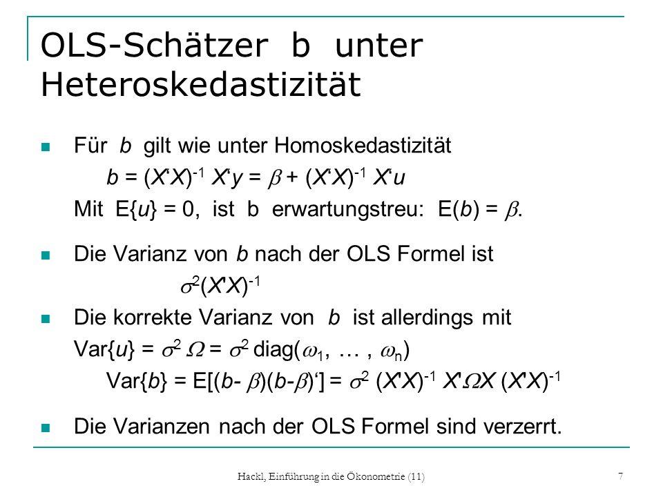 Hackl, Einführung in die Ökonometrie (11) 7 OLS-Schätzer b unter Heteroskedastizität Für b gilt wie unter Homoskedastizität b = (XX) -1 Xy = + (XX) -1 Xu Mit E{u} = 0, ist b erwartungstreu: E(b) =.