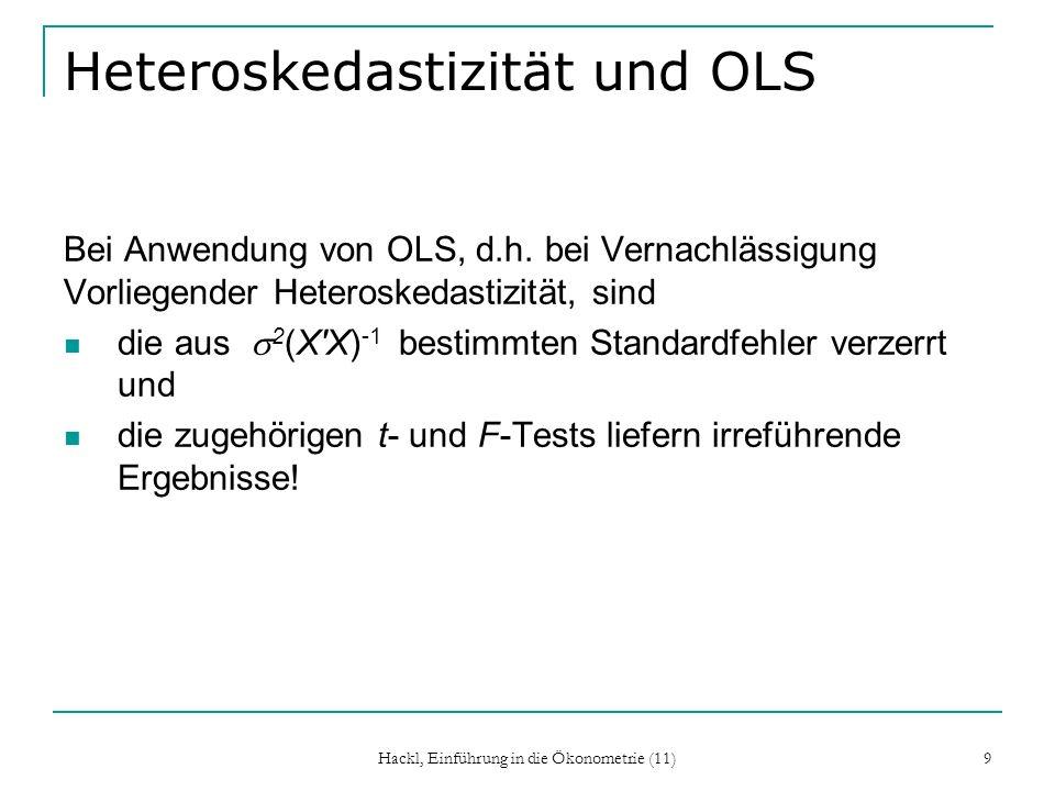 Hackl, Einführung in die Ökonometrie (11) 9 Heteroskedastizität und OLS Bei Anwendung von OLS, d.h. bei Vernachlässigung Vorliegender Heteroskedastizi