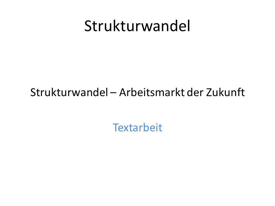 Strukturwandel Strukturwandel – Arbeitsmarkt der Zukunft Textarbeit
