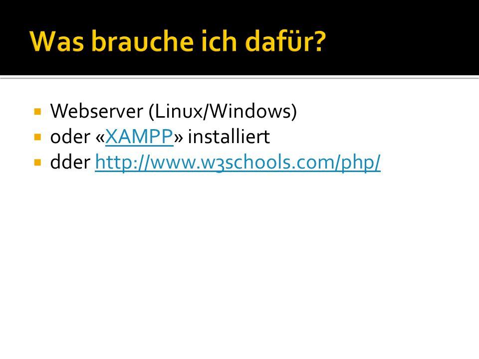 Webserver (Linux/Windows) oder «XAMPP» installiertXAMPP dder http://www.w3schools.com/php/http://www.w3schools.com/php/