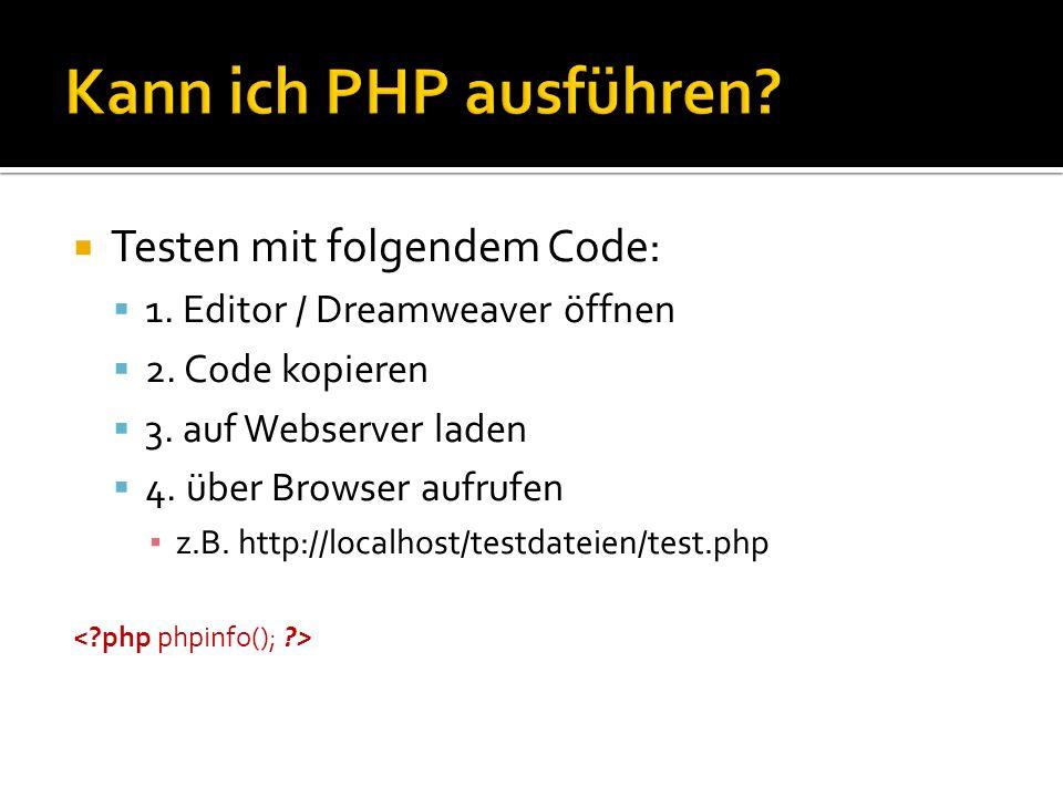 Testen mit folgendem Code: 1. Editor / Dreamweaver öffnen 2. Code kopieren 3. auf Webserver laden 4. über Browser aufrufen z.B. http://localhost/testd