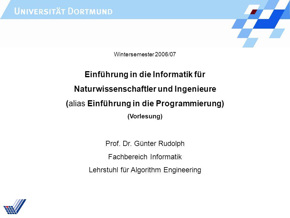 Einführung in die Informatik für Naturwissenschaftler und Ingenieure (alias Einführung in die Programmierung) (Vorlesung) Prof. Dr. Günter Rudolph Fac