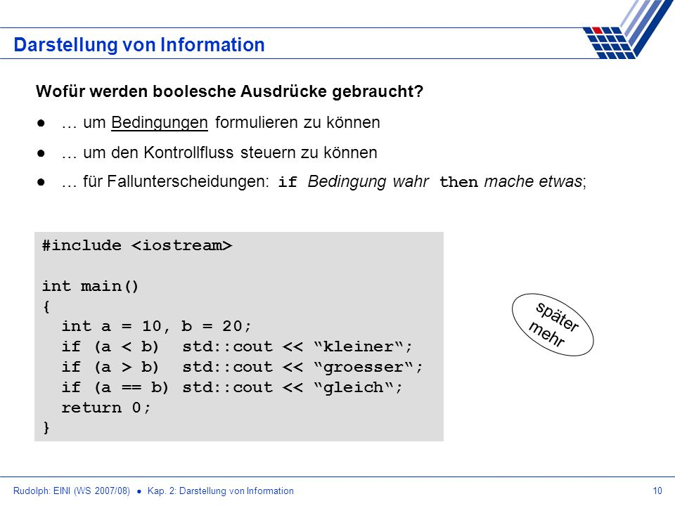 Rudolph: EINI (WS 2007/08) Kap. 2: Darstellung von Information10 Darstellung von Information Wofür werden boolesche Ausdrücke gebraucht? … um Bedingun