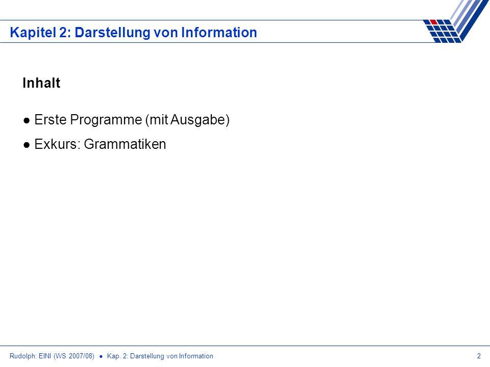 Rudolph: EINI (WS 2007/08) Kap. 2: Darstellung von Information2 Kapitel 2: Darstellung von Information Inhalt Erste Programme (mit Ausgabe) Exkurs: Gr
