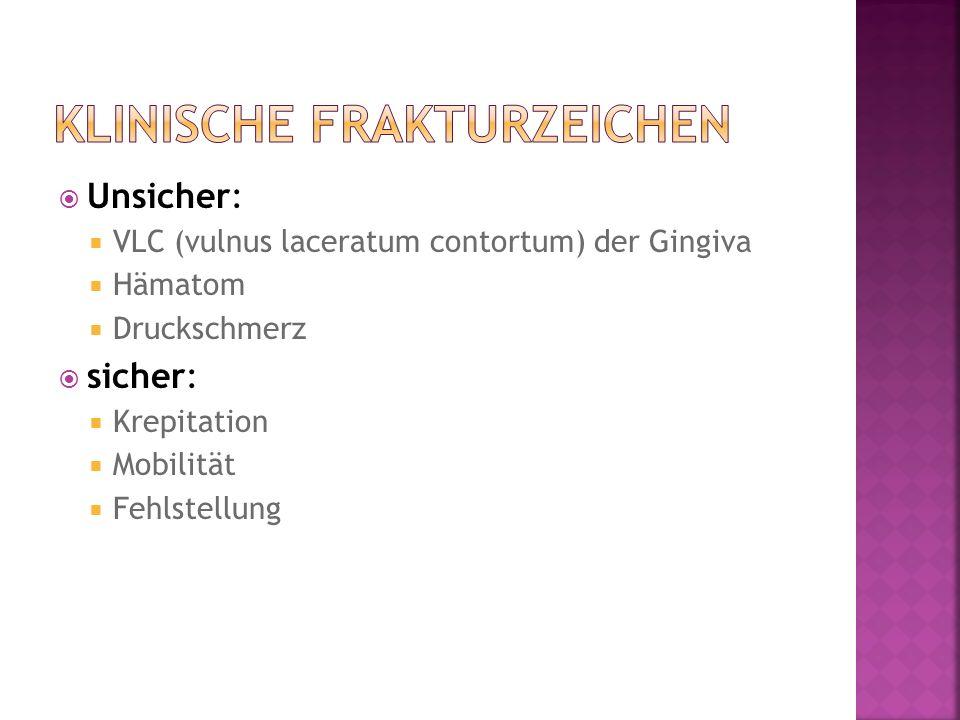 Unsicher: VLC (vulnus laceratum contortum) der Gingiva Hämatom Druckschmerz sicher: Krepitation Mobilität Fehlstellung
