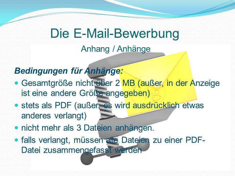 Die E-Mail-Bewerbung Bedingungen für Anhänge: Gesamtgröße nicht über 2 MB (außer, in der Anzeige ist eine andere Größe angegeben) stets als PDF (außer