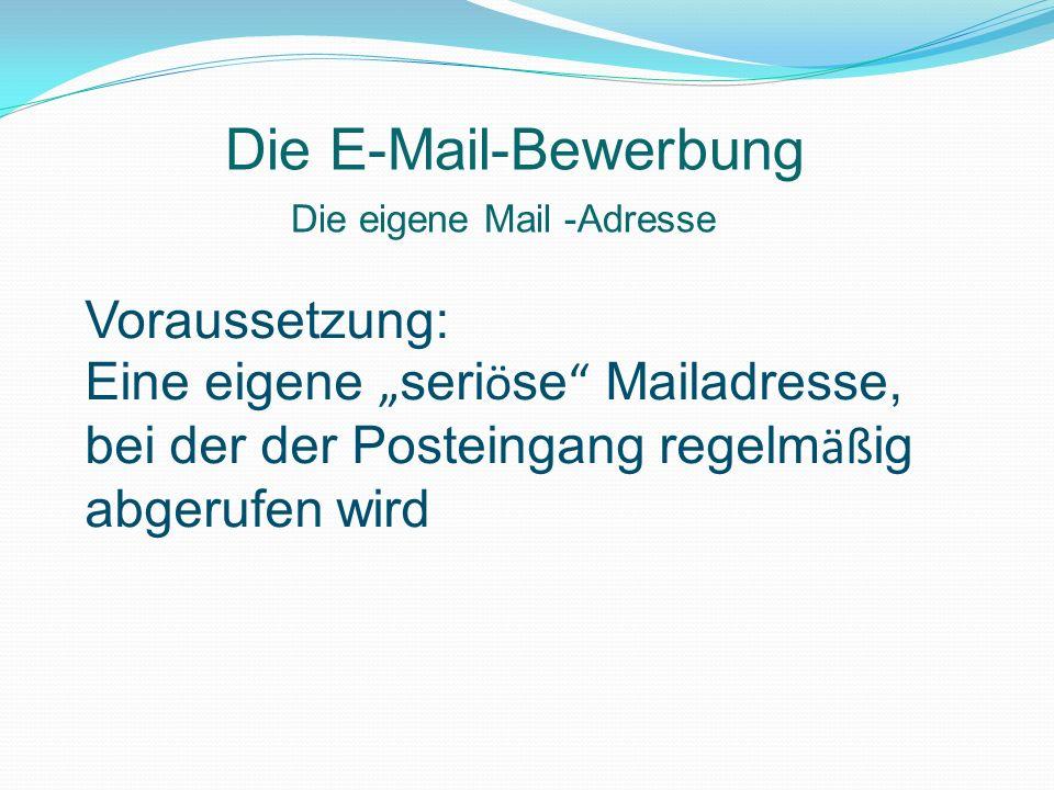 Die eigene Mail -Adresse Die E-Mail-Bewerbung geeigneter Mail-Name: ungeeigneter Mail-Name: nachname@...