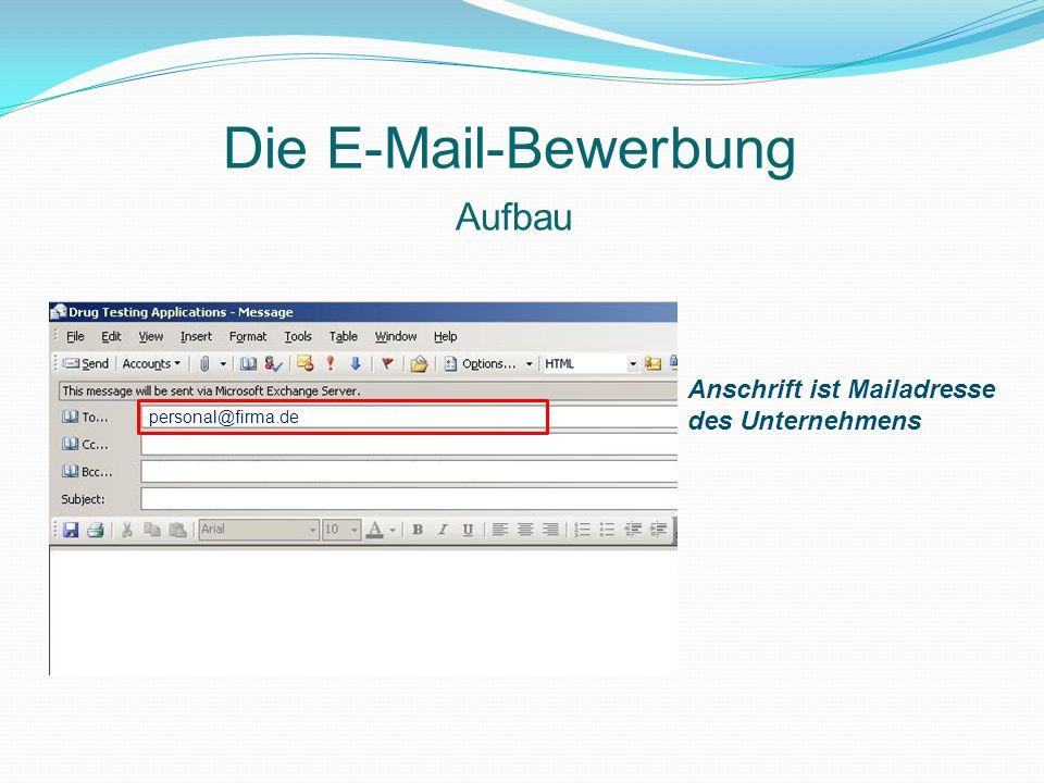 Aufbau Die E-Mail-Bewerbung personal@firma.de Meine.em@il.de sinnvoll ist es, im Bcc die eigene Mailadresse einzusetzen, dann hat man zusätzliche Kontrolle zum Versand der Mail (neben Postausgang)