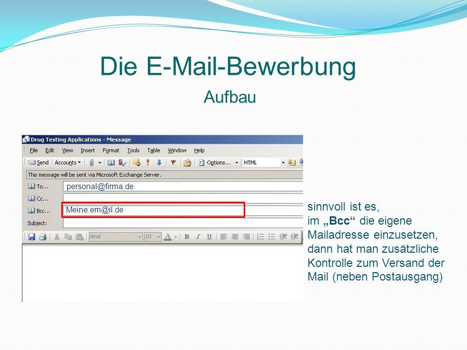 Aufbau Die E-Mail-Bewerbung personal@firma.de Meine.em@il.de sinnvoll ist es, im Bcc die eigene Mailadresse einzusetzen, dann hat man zusätzliche Kont