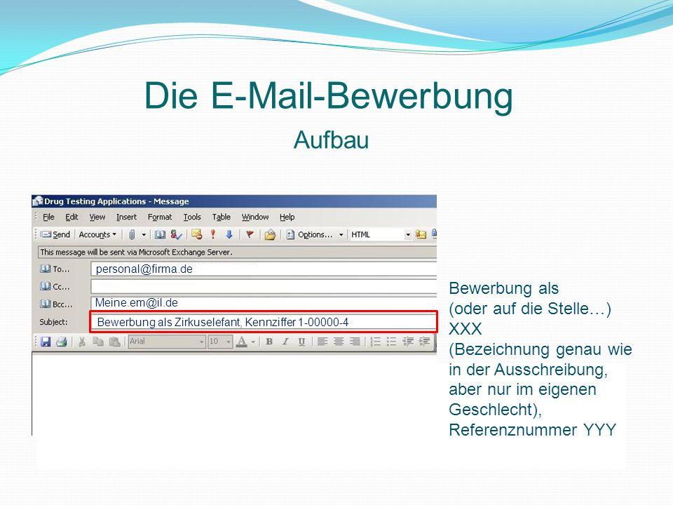 Aufbau Die E-Mail-Bewerbung personal@firma.de Meine.em@il.de Bewerbung als Zirkuselefant, Kennziffer 1-00000-4 Bewerbung als (oder auf die Stelle…) XX