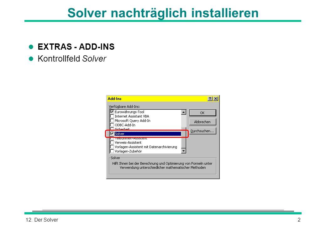 12. Der Solver2 Solver nachträglich installieren l EXTRAS - ADD-INS l Kontrollfeld Solver