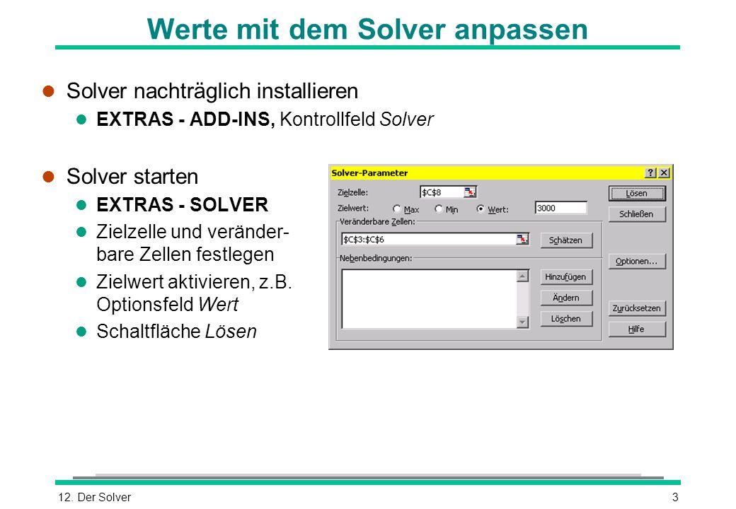12. Der Solver3 Werte mit dem Solver anpassen l Solver nachträglich installieren l EXTRAS - ADD-INS, Kontrollfeld Solver l Solver starten l EXTRAS - S