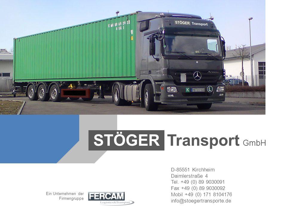 Transport GmbH STÖGER D-85551 Kirchheim Daimlerstraße 4 Tel. +49 (0) 89 9030091 Fax +49 (0) 89 9030092 Mobil +49 (0) 171 8104176 info@stoegertransport