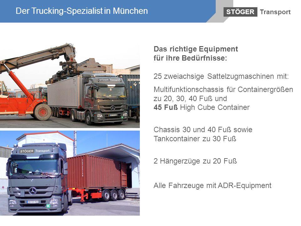 Der Trucking-Spezialist in München Transport STÖGER Der Trucking-Spezialist in München Das richtige Equipment für ihre Bedürfnisse: 25 zweiachsige Sat