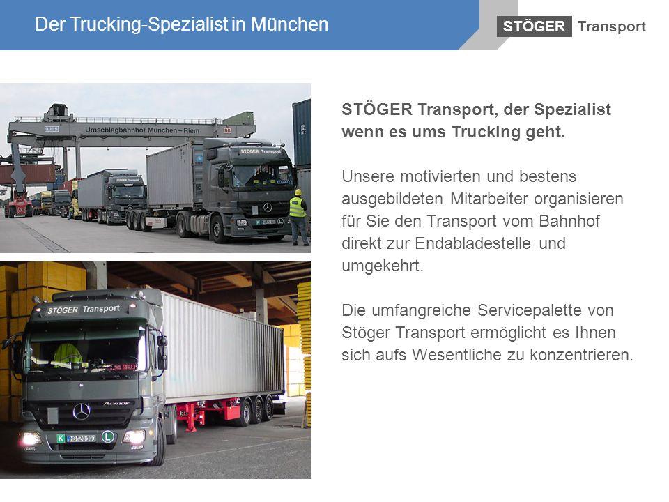 Der Trucking-Spezialist in München Transport STÖGER Der Trucking-Spezialist in München STÖGER Transport, der Spezialist wenn es ums Trucking geht. Uns