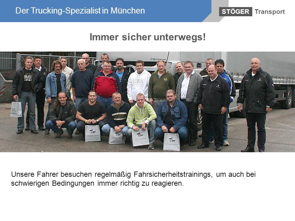 Der Trucking-Spezialist in München Transport STÖGER Der Trucking-Spezialist in München Immer sicher unterwegs! Unsere Fahrer besuchen regelmäßig Fahrs