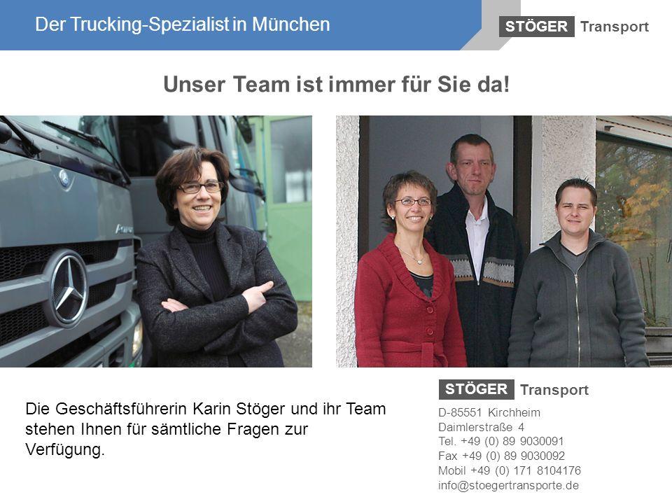 Der Trucking-Spezialist in München Transport STÖGER Der Trucking-Spezialist in München Unser Team ist immer für Sie da! Die Geschäftsführerin Karin St