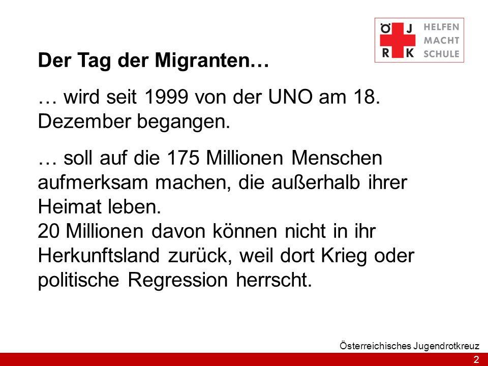 2 Österreichisches Jugendrotkreuz Der Tag der Migranten… … wird seit 1999 von der UNO am 18. Dezember begangen. … soll auf die 175 Millionen Menschen