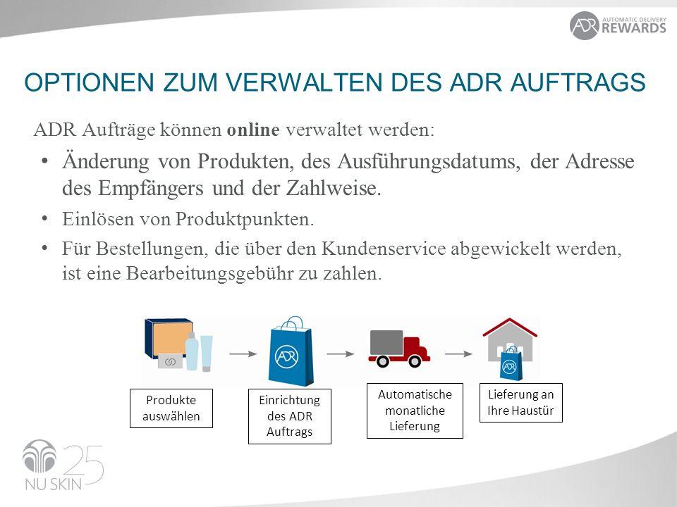 OPTIONEN ZUM VERWALTEN DES ADR AUFTRAGS ADR Aufträge können online verwaltet werden: Änderung von Produkten, des Ausführungsdatums, der Adresse des Empfängers und der Zahlweise.