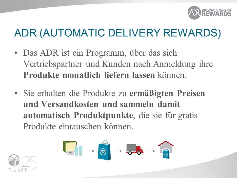 ADR (AUTOMATIC DELIVERY REWARDS) Das ADR ist ein Programm, über das sich Vertriebspartner und Kunden nach Anmeldung ihre Produkte monatlich liefern lassen können.
