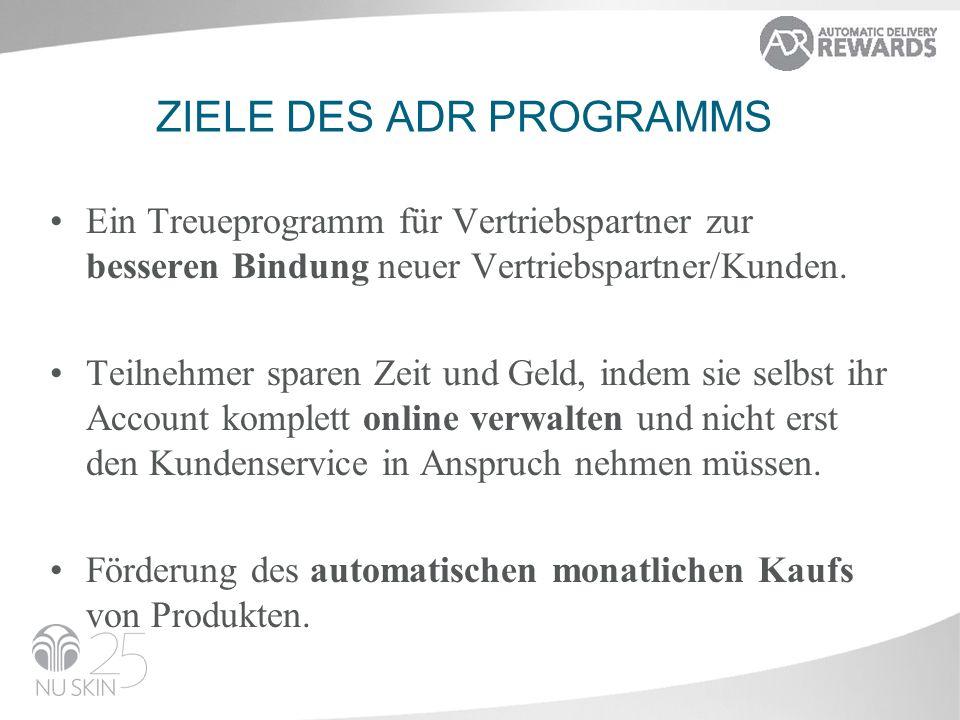 ZIELE DES ADR PROGRAMMS Ein Treueprogramm für Vertriebspartner zur besseren Bindung neuer Vertriebspartner/Kunden. Teilnehmer sparen Zeit und Geld, in