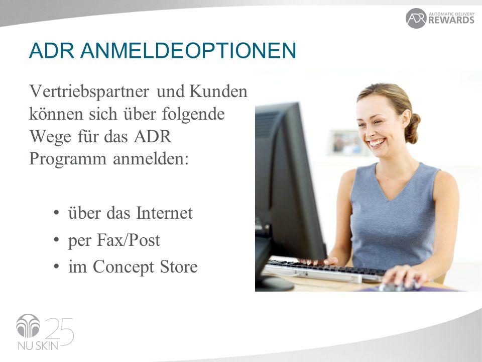 ADR ANMELDEOPTIONEN Vertriebspartner und Kunden können sich über folgende Wege für das ADR Programm anmelden: über das Internet per Fax/Post im Concept Store