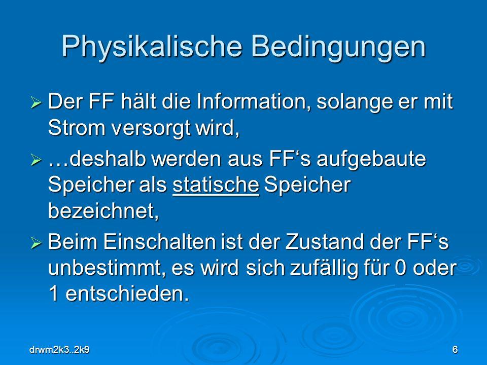 drwm2k3..2k96 Physikalische Bedingungen Der FF hält die Information, solange er mit Strom versorgt wird, Der FF hält die Information, solange er mit S