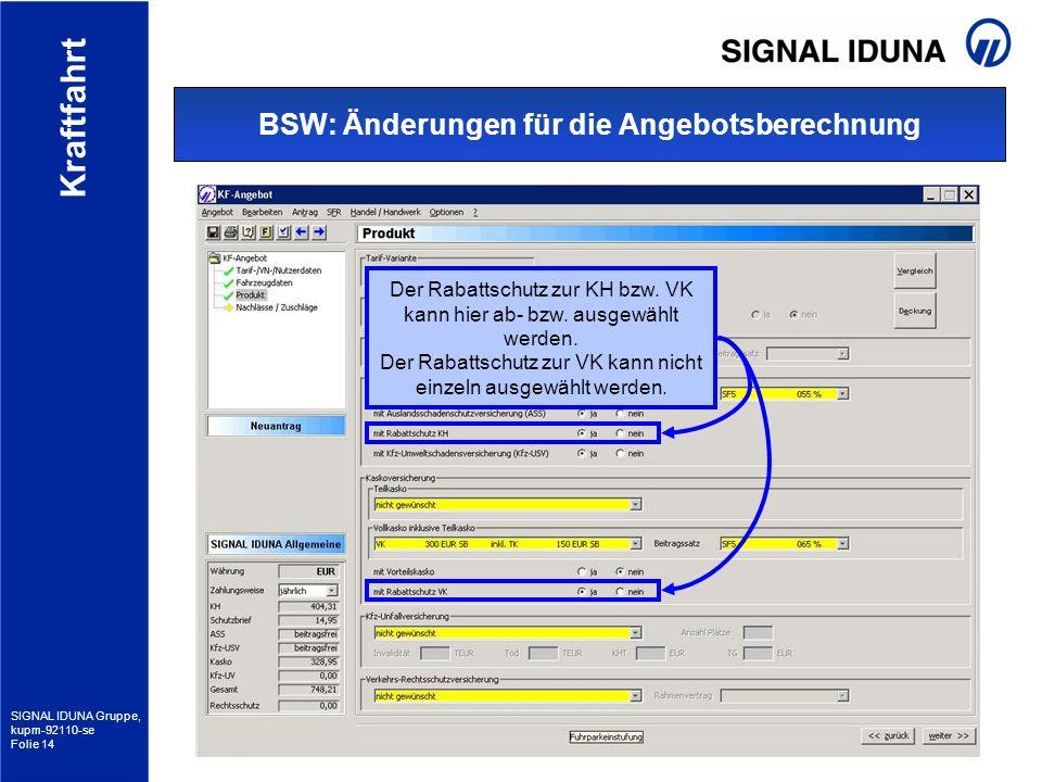 SIGNAL IDUNA Gruppe, kupm-92110-se Folie 14 Kraftfahrt BSW: Änderungen für die Angebotsberechnung Der Rabattschutz zur KH bzw. VK kann hier ab- bzw. a
