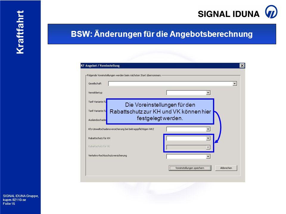SIGNAL IDUNA Gruppe, kupm-92110-se Folie 15 Kraftfahrt BSW: Änderungen für die Angebotsberechnung Die Voreinstellungen für den Rabattschutz zur KH und
