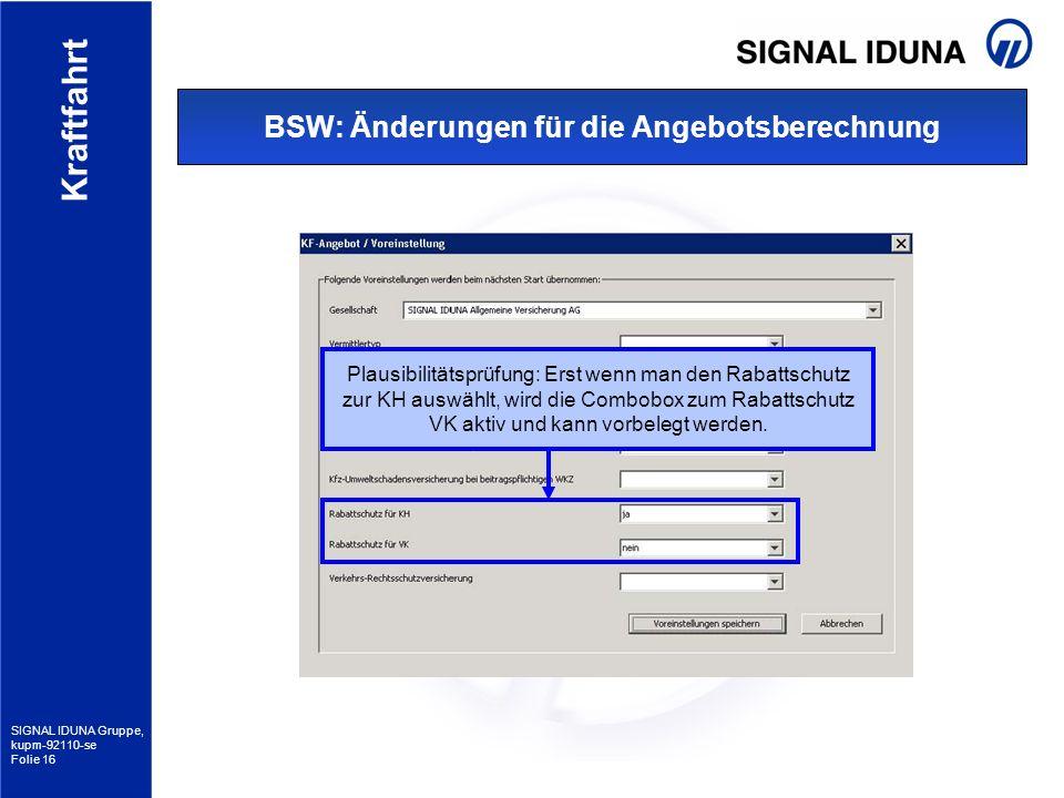 SIGNAL IDUNA Gruppe, kupm-92110-se Folie 16 Kraftfahrt BSW: Änderungen für die Angebotsberechnung Plausibilitätsprüfung: Erst wenn man den Rabattschut