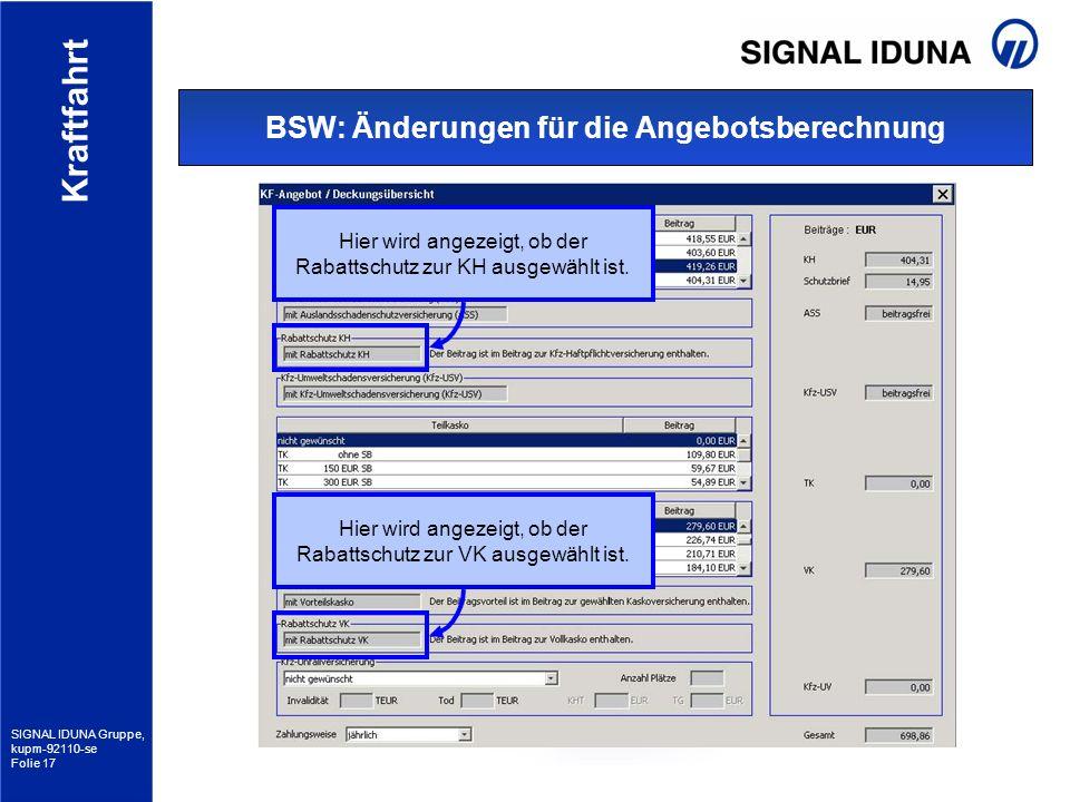 SIGNAL IDUNA Gruppe, kupm-92110-se Folie 17 Kraftfahrt BSW: Änderungen für die Angebotsberechnung Hier wird angezeigt, ob der Rabattschutz zur KH ausg