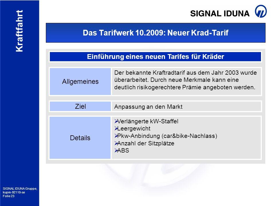 SIGNAL IDUNA Gruppe, kupm-92110-se Folie 23 Kraftfahrt Das Tarifwerk 10.2009: Neuer Krad-Tarif Einführung eines neuen Tarifes für Kräder Allgemeines D