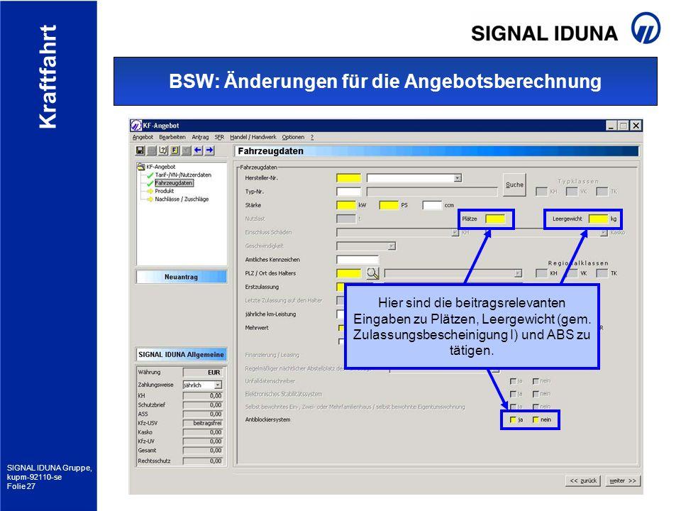 SIGNAL IDUNA Gruppe, kupm-92110-se Folie 27 Kraftfahrt BSW: Änderungen für die Angebotsberechnung Hier sind die beitragsrelevanten Eingaben zu Plätzen