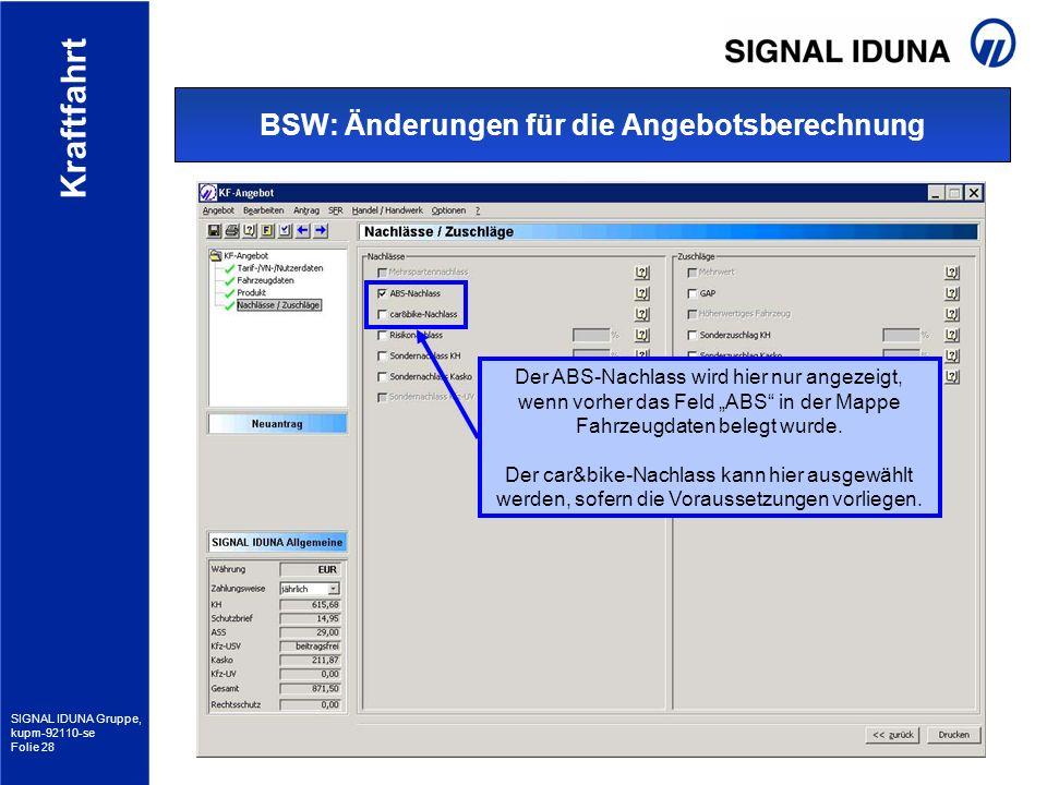 SIGNAL IDUNA Gruppe, kupm-92110-se Folie 28 Kraftfahrt BSW: Änderungen für die Angebotsberechnung Der ABS-Nachlass wird hier nur angezeigt, wenn vorhe